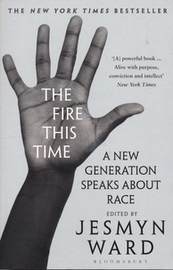 Jesmyn Ward - The Fire This Time - A New Generation Speaks About Race.