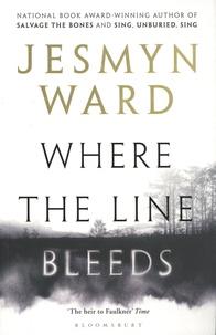 Jesmyn Ward - Where the Line Bleeds.