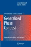 Jesper Glückstad et Darwin Palima - The Generalised Phase Contrast - Applications in Optics and Photonics.