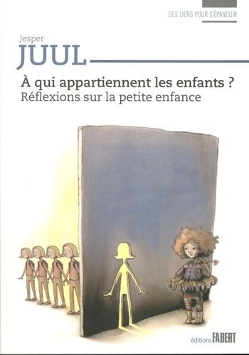 Jesper Juul - A qui appartiennent les enfants ? - Réflexions sur la petite enfance.