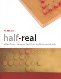 Jesper Juul - Half–Real - Video Games between Real Rules and Fictional Worlds.