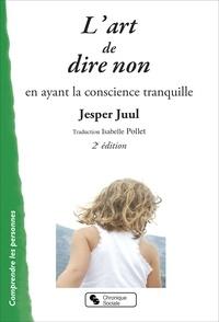 Jesper Juul - L'art de dire non en ayant la conscience tranquille.