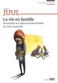 Jesper Juul - La vie en famille - Renouveler les valeurs fondamentales du vivre-ensemble.