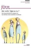 Jesper Juul - Me voilà ! Qui es-tu ? - Sur la proximité, le respect et les limites entre adultes et enfants.