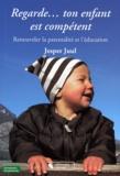 Jesper Juul - Regarde... ton enfant est compétent - Renouveler la parentalité et l'éducation.