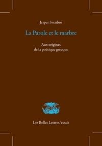 Jesper Svenbro - La parole et le marbre - Aux origines de la poétique grecque.