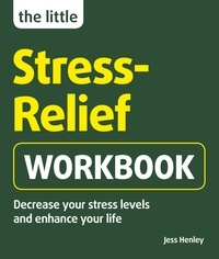 Jess Henley - The Little Stress-Relief Workbook - Decrease your stress levels and enhance your life.