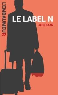 Jess Kaan et Virginia Valmain - Le Label N - Une aventure de l'Embaumeur.