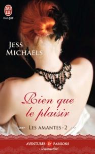 Jess Michaels - Les amantes Tome 2 : Rien que pour le plaisir.