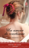 Jess Michaels - Les amantes Tome 3 : Un amour de courtisane.