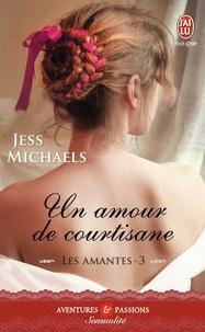 Jess Michaels - Les amantes Tome 3 : Un amour de courtisane.