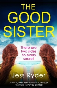 Jess Ryder - The Good Sister - A twisty, dark psychological thriller that will have you gripped.