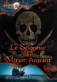 Jess Swann - Le Seigneur du Miroir fumant, Tome 1.