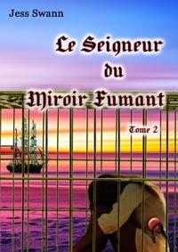 Jess Swann - Le Seigneur du Miroir fumant - Époque 1 – Tome 2.