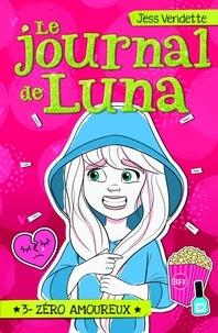Jess Vendette - Le Journal de Luna T03 - Zéro amoureux.