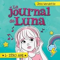 Jess Vendette et Pénélope Jolicoeur - Le journal de Luna - Tome 1 - Zéro ami.