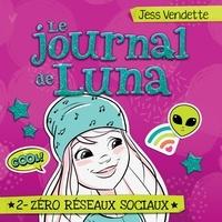 Jess Vendette et Pénélope Jolicoeur - Le journal de Luna - Tome 2 - Zéro réseaux sociaux.