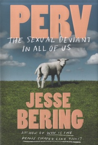 Jesse Bering - Perv - The Sexual Deviant in All of Us.