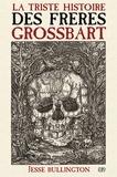 Jesse Bullington - La triste histoire des frères Grossbart.