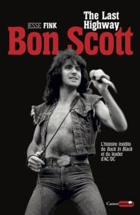 Jesse Fink - Bon Scott, the last highway - L'histoire inédite de Back in Black et du leader d'AC/DC.