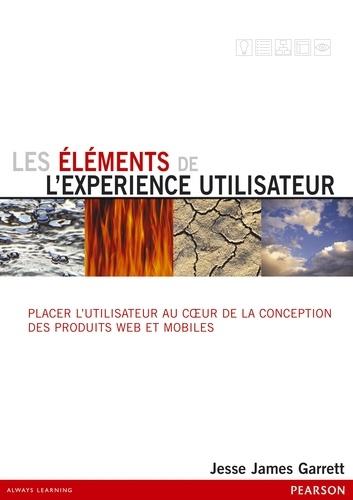 Jesse James Garett - Les éléments de l'expérience utilisateur - Placer l'utilisateur au coeur de la conception web et mobile.