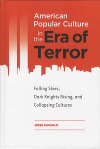 Jesse Kavadlo - American Popular Culture in the Era of Terror - Falling Skies, Dark knights Rising, and Collapsing Cultures.