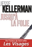Jesse Kellerman - Jusqu'à la folie.