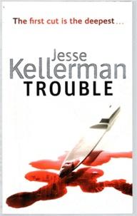 Jesse Kellerman - Trouble.