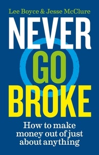 Jesse McClure et Lee Boyce - Never Go Broke - How to make money out of just about anything.