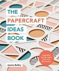 Jessica Baldry - The Papercraft Ideas Book.