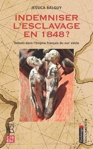 Jessica Balguy - Indemniser l'esclavage en 1848 ? - Débats dans l'empire français du XIXe siècle.