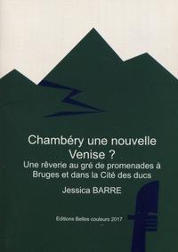 Jessica Barre - Chambéry, une nouvelle Venise ? - Une rêverie au gré de promenades à Bruges et dans la cité des ducs.