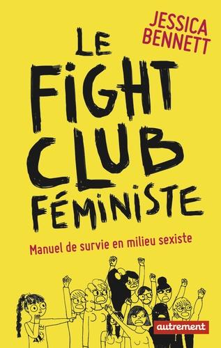 Le fight club féministe. Manuel de survie en milieu sexiste