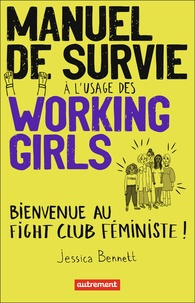 Jessica Bennett - Manuel de survie à l'usage des working girls - Bienvenue au Fight Club féministe !.