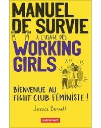 Jessica Bennett - Manuel de survie à l'usage des working girls - Bienvenue au Fight Club féministe !.
