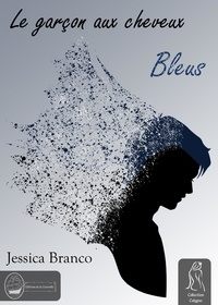 Jessica Branco - Le garçon aux cheveux bleus.