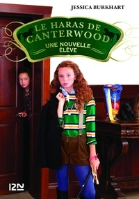 Jessica Burkhart - Le haras de Canterwood Tome 13 : Une nouvelle élève.