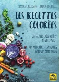 Jessica Callegaro et Lorenzo Locatelli - Les recettes colorées - Chassez les idées noires de votre table - 120 recettes véganes saines et délicieuses pour les 4 saisons.