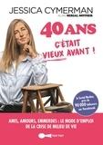 Jessica Cymerman - 40 ans - C'était vieux avant !.