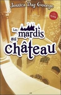 Jessica Day George - Le château Malicieux Tome 1 : Les mardis au château.