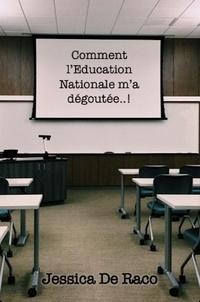 Jessica de Raco - Comment l'Education Nationale m'a dégoutée..!.