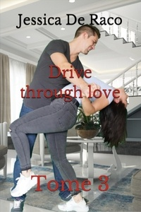 Jessica de Raco - Drive through love - Tome 3.