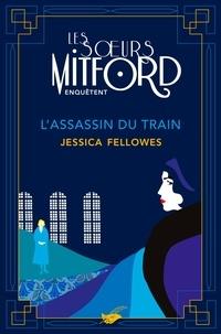 Jessica Fellowes - L'Assassin du train - Les soeurs Mitford enquêtent - tome 1.