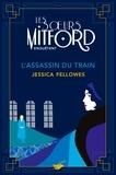 Jessica Fellowes - L'Assassin du train - Les soeurs Mitford mènent l'enquête - tome 1.