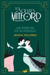 Jessica Fellowes - Un parfum de scandale - Les soeurs Mitford enquêtent - Tome 3.