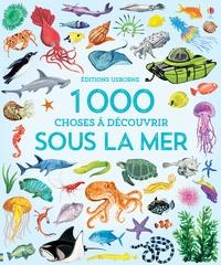 Jessica Greenwell - 1000 choses à decouvrir sous la mer.