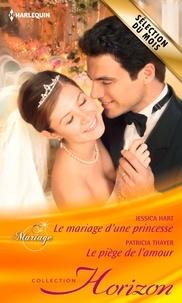 Jessica Hart et Patricia Thayer - Le mariage d'une princesse - Le piège de l'amour.