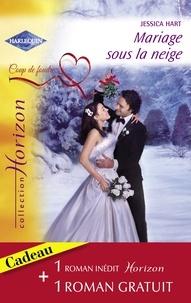 Jessica Hart et Angie Ray - Mariage sous la neige - Une proposition surprise (Harlequin Horizon).