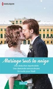 Jessica Hart et Lucy Gordon - Mariage sous la neige - Une séduction imprévisible - Une demande extraordinaire - Un invité pour Noël.