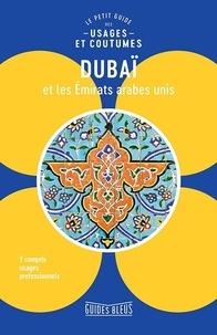Jessica Hill et John Walsh - Dubaï et les Emirats arabes unis - Le petit guide des usages et coutumes.